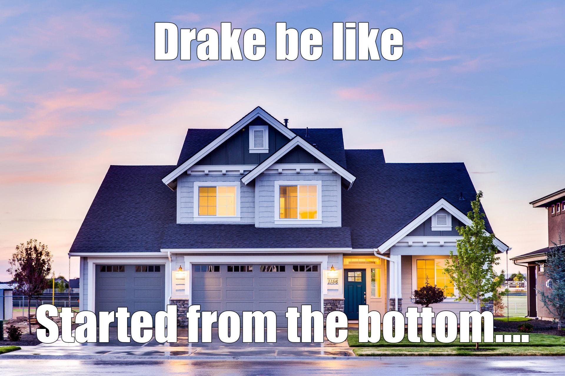 Drake be like started from the bottom meme